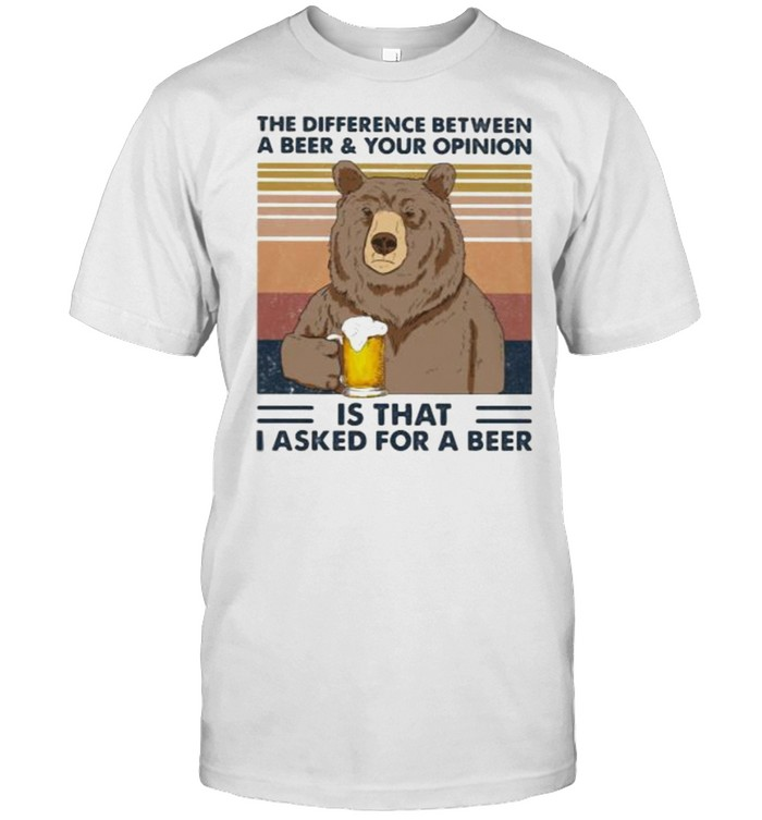 Camping Lover Bear The Difference Between A Beer And Your Opinion Is that I Asked For A Beer Vintage  Classic Men's T-shirt