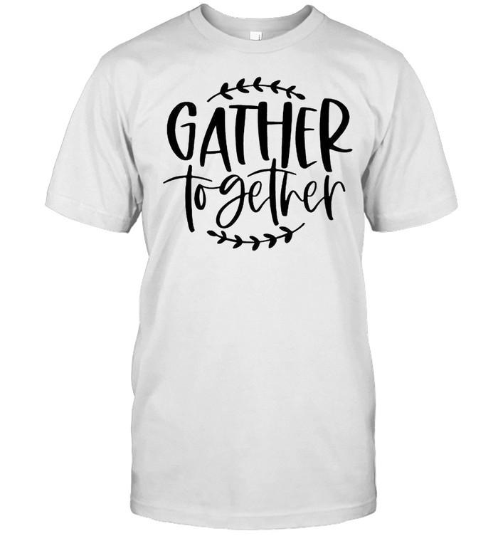 Gather together thanksgiving shirt Classic Men's T-shirt