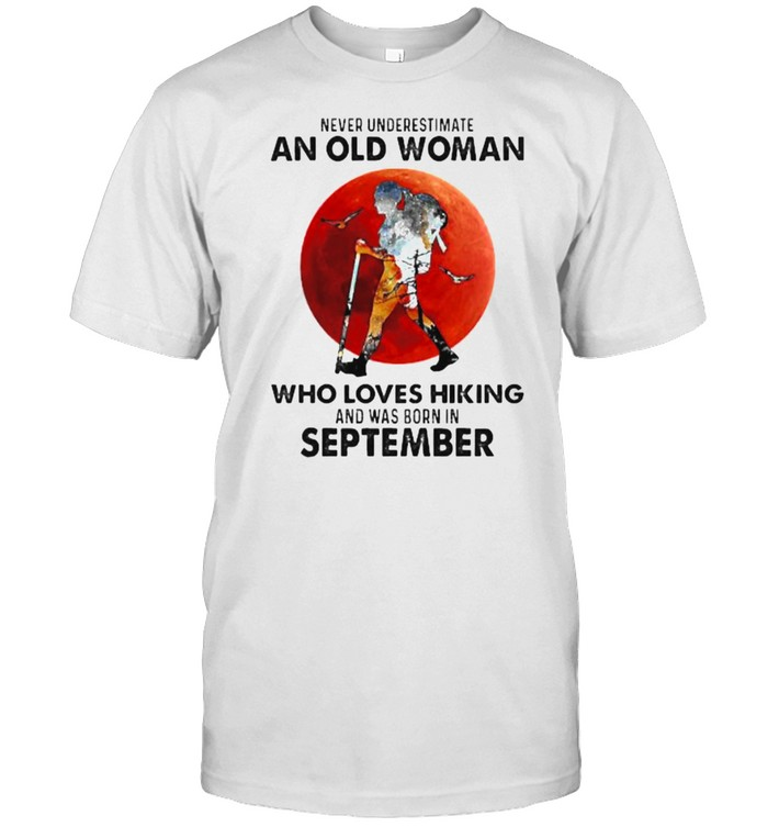 Never underestimate an old woman who loves hiking and was born in september blood moon shirt Classic Men's T-shirt