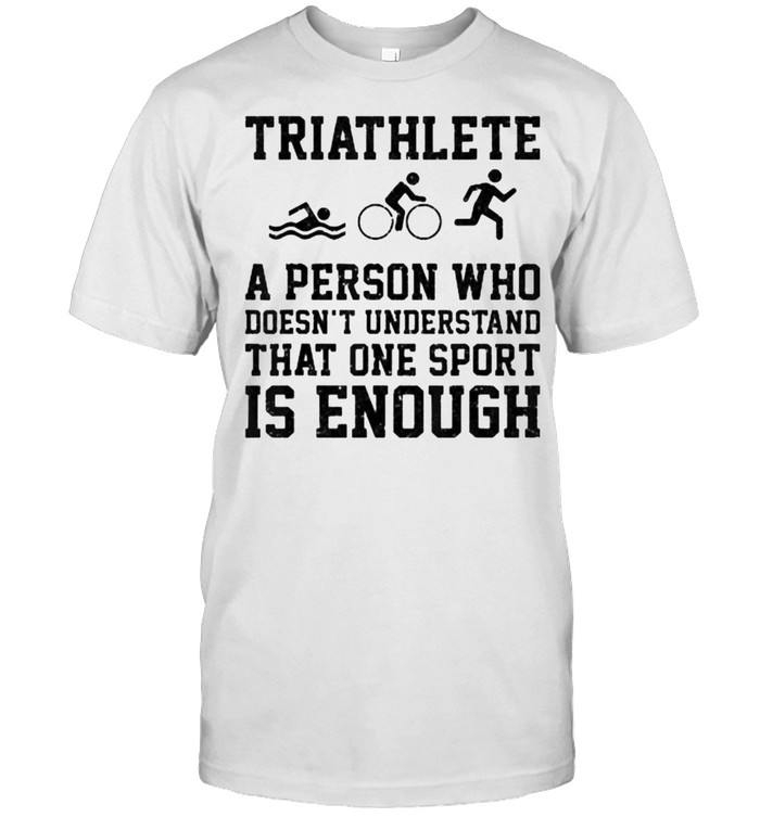 Triathlete A Person Who Doesn't Understand Ones Is Enough T- Classic Men's T-shirt