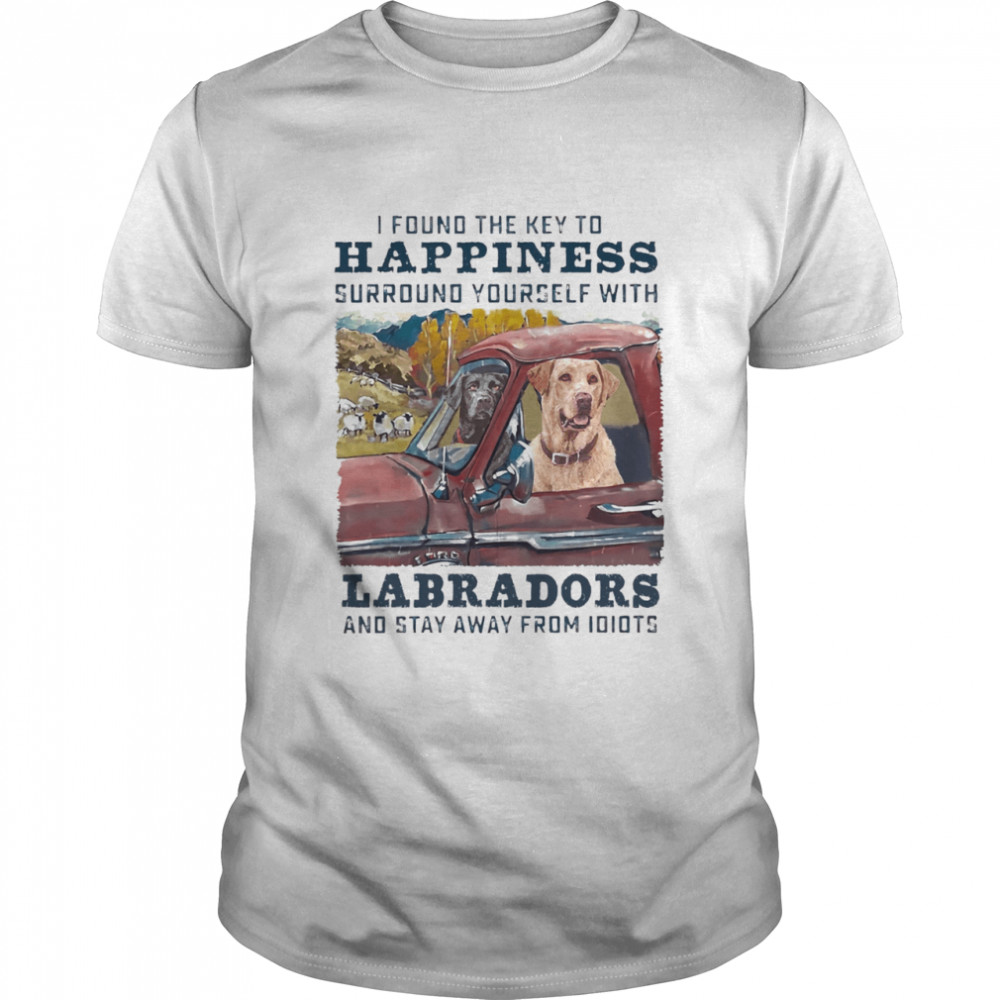 I Found The Key To Happiness Surround Yourself With Labradors And Stay Away From Idiots shirt Classic Men's T-shirt
