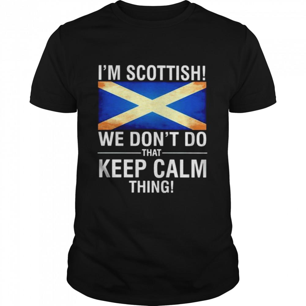 I'm Scottish we don't do that keep calm thing shirt Classic Men's T-shirt