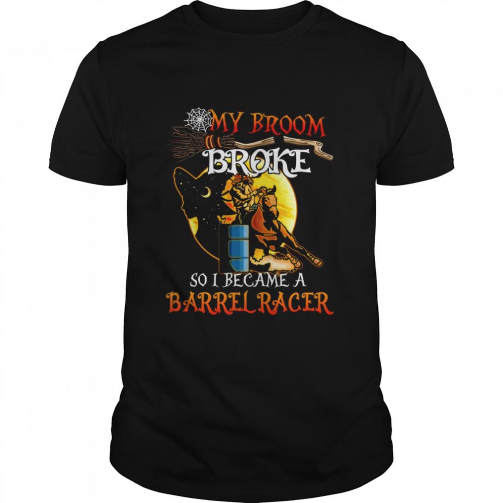 Barrel Racing Halloween My Broom Broke So I Became A Barrel Racer T-shirt Classic Men's T-shirt