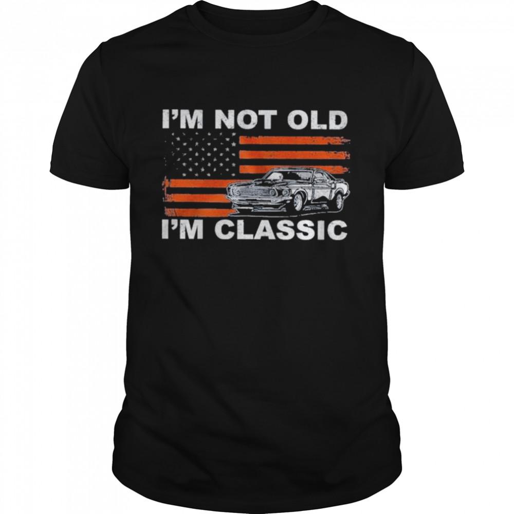 I'm not old I'm classic American flag shirt Classic Men's T-shirt